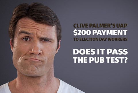 Clive's Palmer's UAP payments to election day workers may not meet the pub test